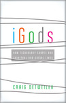 iGods: How Technology Shapes Our Spiritual and Social Lives by Craig Detweiler