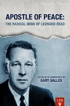 Apostle of Peace: The Radical Mind of Leonard Read by Gary Galles