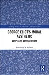 George Eliot's Moral Aesthetic: Compelling Contradictions