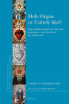 Holy Organ or Unholy Idol? (Brill's Studies in Itellectual History/Brills Studies on Art, Art History, amd Intellectuual History) by Lauren Kilroy-Ewbank