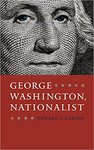George Washington, Nationalist by Edward J. Larson