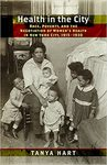 Health in the City: Race, Poverty, and the Negotiation of Women's Health in New York City, 1915–1930 by Tanya Hart