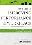 Handbook of improving performance in the workplace. Volume 2, Selecting and implementing performance interventions by Doug Leigh and Ryan Watkins