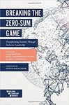 Breaking the Zero-Sum Game: Transforming Societies Through Inclusive Leadership by Aldo Boitano, Raúl Lagomarsino Dutra, and H. Eric Schockman