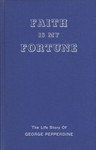 Faith is my Fortune: A Life Story of George Pepperdine by Richard L. Clark and Jack Ward Bates