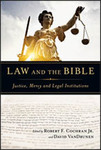 Law and the Bible: Justice, Mercy and Legal Institutions by Robert F. Cochran Jr and David VanDrunen