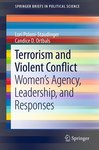 Terrorism and Violent Conflict: Women's Agency, Leadership, and Responses by Candice Ortbals and Lori Poloni-Staudinger