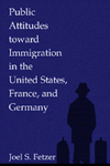 Public Attitudes Toward Immigration in the United States, France, and Germany by Joel Fetzer