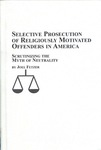 Selective Prosecution of Religiously Motivated Offenders in America by Joel Fetzer