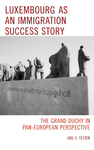 Luxembourg as an Immigration Success Story: The Grand Duchy in Pan-European Perspective