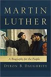 Martin Luther: A Biography for the People by Dyron B. Daughrity