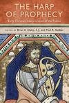 The Harp of Prophecy: Early Christian Interpretation of the Psalms